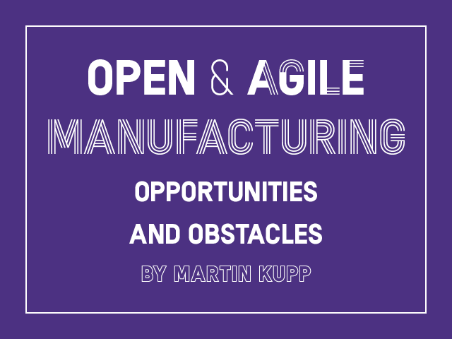 Open & agile manufacturing : opportunities and obstacles